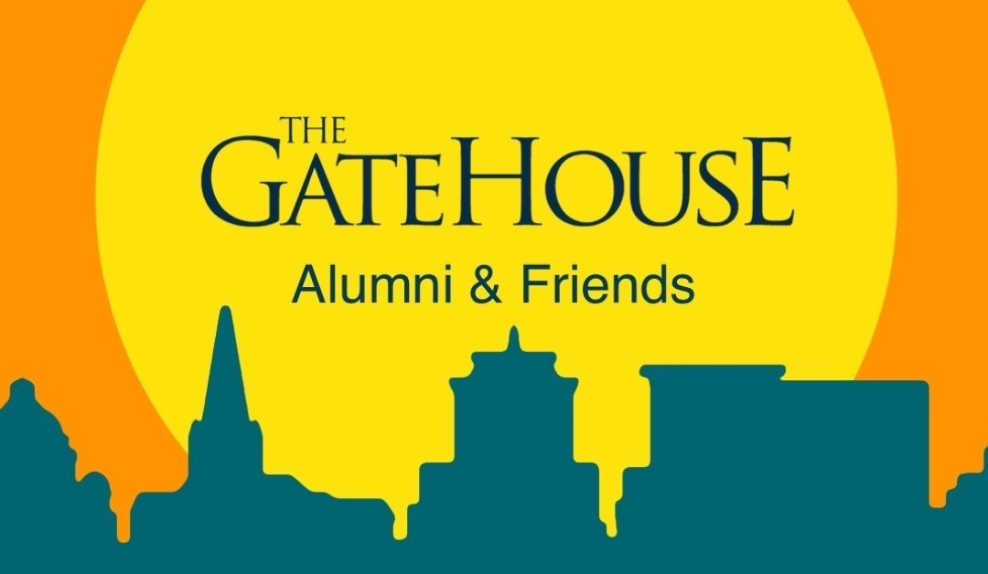 The GateHouse Alumni & Friends Association: Why Graduates of The GateHouse Should Get Involved